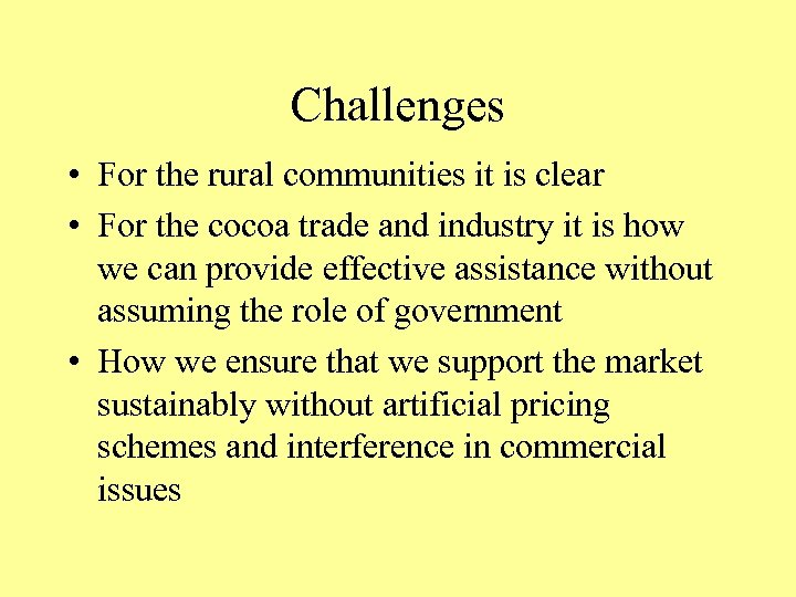 Challenges • For the rural communities it is clear • For the cocoa trade