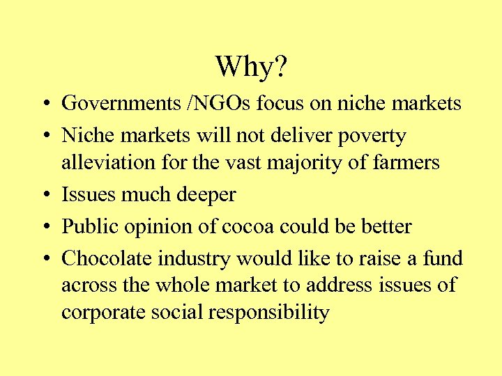 Why? • Governments /NGOs focus on niche markets • Niche markets will not deliver
