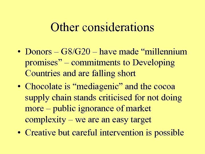 "Other considerations • Donors – G 8/G 20 – have made ""millennium promises"" –"