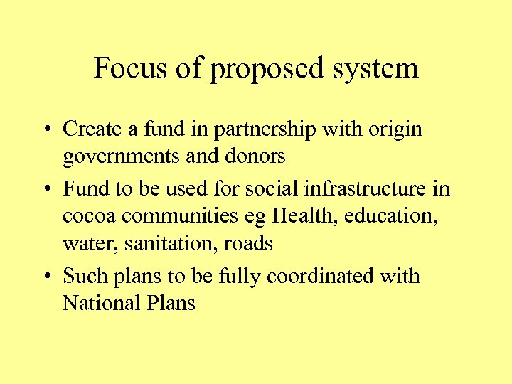 Focus of proposed system • Create a fund in partnership with origin governments and