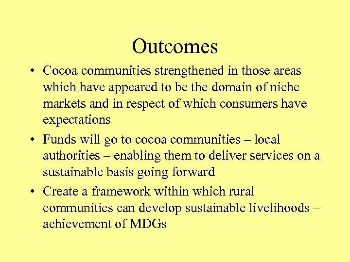 Outcomes • Cocoa communities strengthened in those areas which have appeared to be the