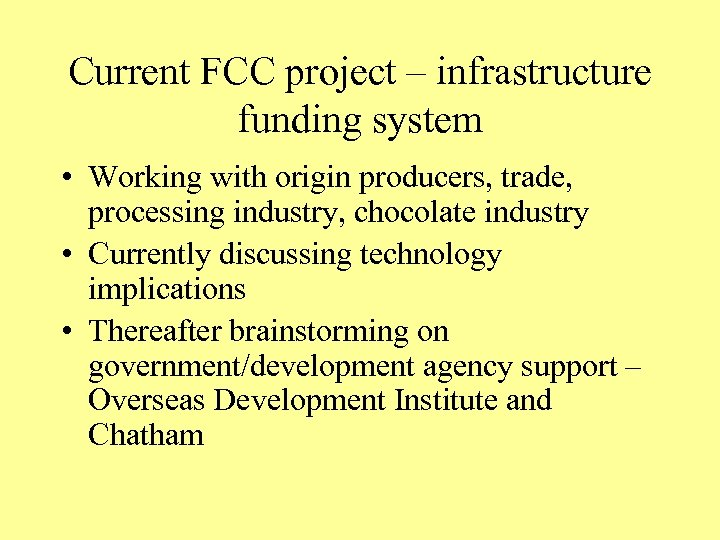 Current FCC project – infrastructure funding system • Working with origin producers, trade, processing