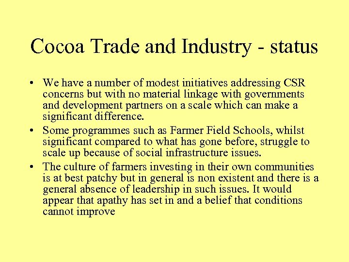 Cocoa Trade and Industry - status • We have a number of modest initiatives