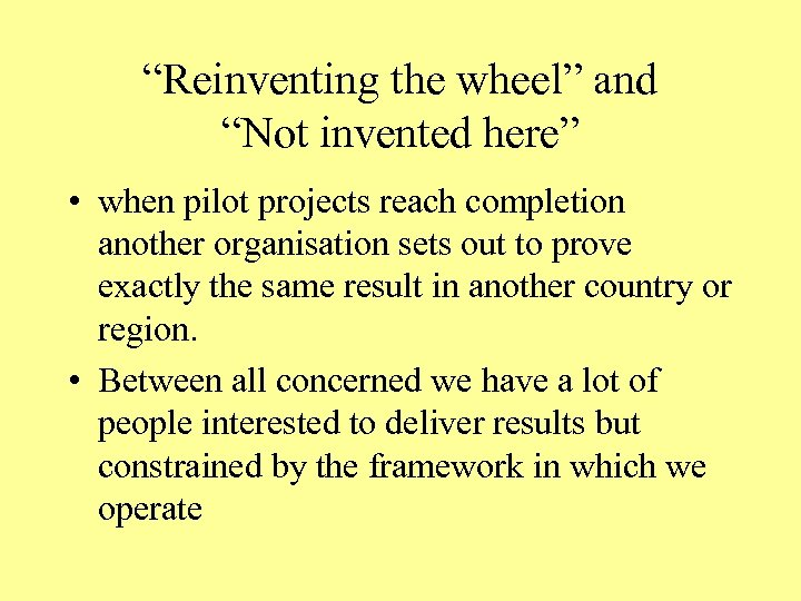 """""""Reinventing the wheel"""" and """"Not invented here"""" • when pilot projects reach completion another"""