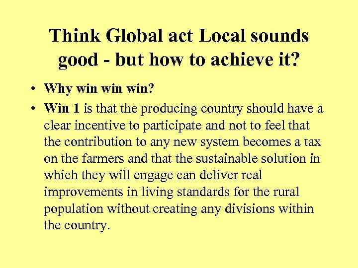 Think Global act Local sounds good - but how to achieve it? • Why