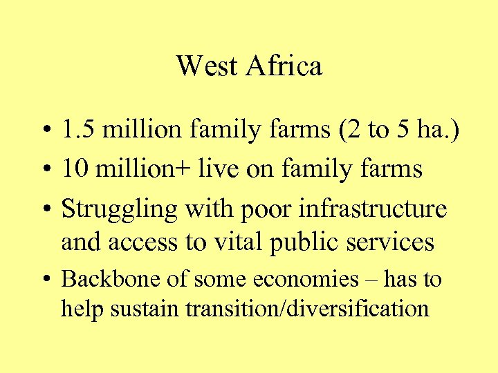 West Africa • 1. 5 million family farms (2 to 5 ha. ) •