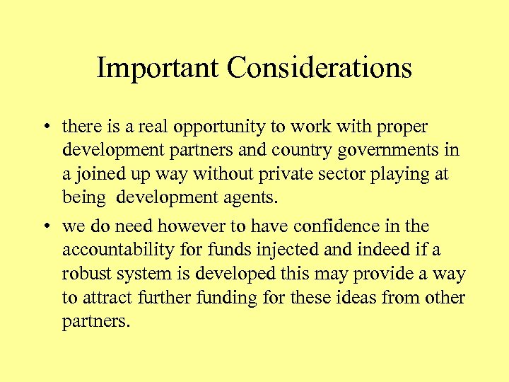 Important Considerations • there is a real opportunity to work with proper development partners