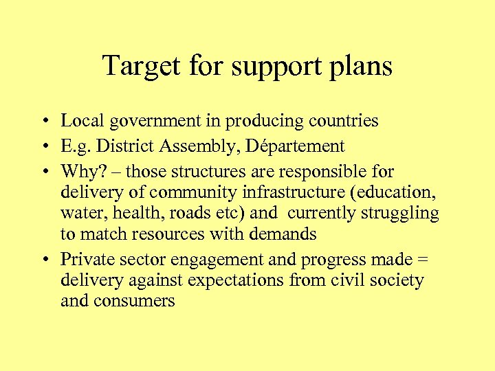 Target for support plans • Local government in producing countries • E. g. District