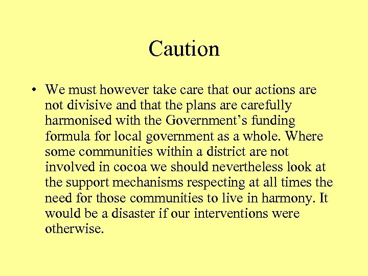 Caution • We must however take care that our actions are not divisive and
