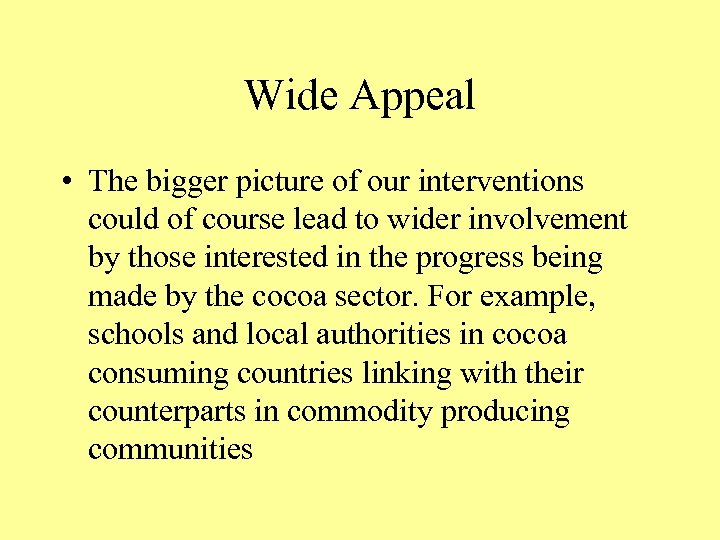 Wide Appeal • The bigger picture of our interventions could of course lead to