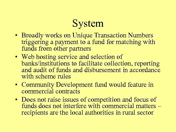 System • Broadly works on Unique Transaction Numbers triggering a payment to a fund