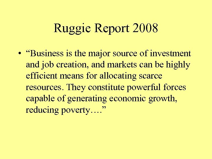 """Ruggie Report 2008 • """"Business is the major source of investment and job creation,"""