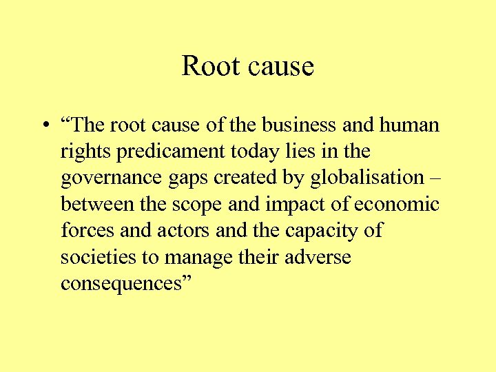 "Root cause • ""The root cause of the business and human rights predicament today"
