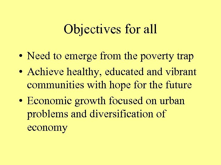 Objectives for all • Need to emerge from the poverty trap • Achieve healthy,