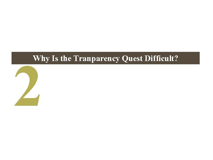 2 Why Is the Tranparency Quest Difficult?