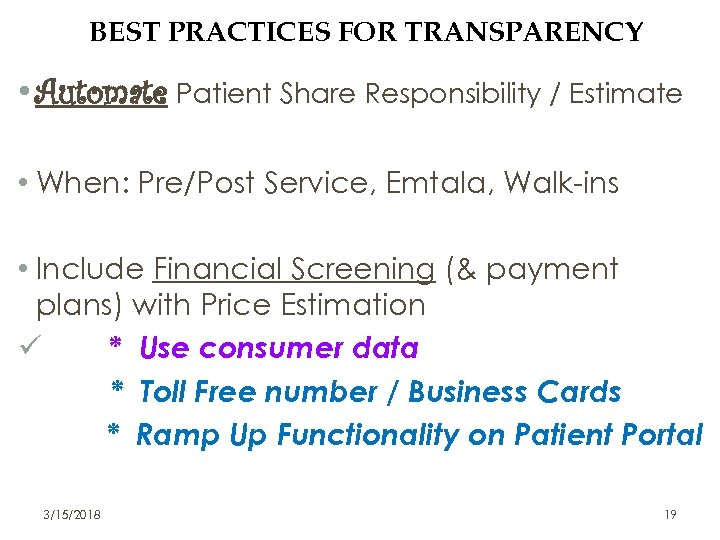 BEST PRACTICES FOR TRANSPARENCY • Automate Patient Share Responsibility / Estimate • When: Pre/Post
