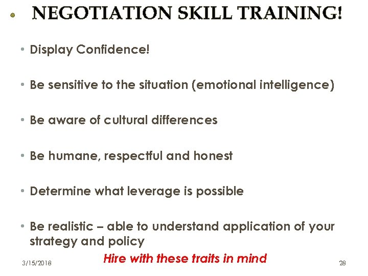 NEGOTIATION SKILL TRAINING! • Display Confidence! • Be sensitive to the situation (emotional intelligence)