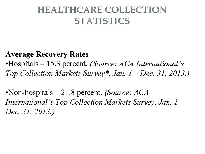 HEALTHCARE COLLECTION STATISTICS Average Recovery Rates • Hospitals – 15. 3 percent. (Source: ACA