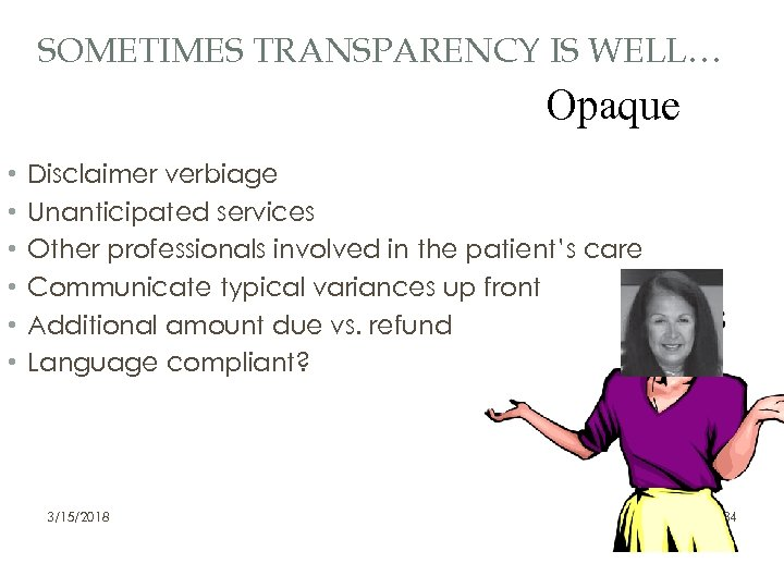 SOMETIMES TRANSPARENCY IS WELL… Opaque • • • Disclaimer verbiage Unanticipated services Other professionals