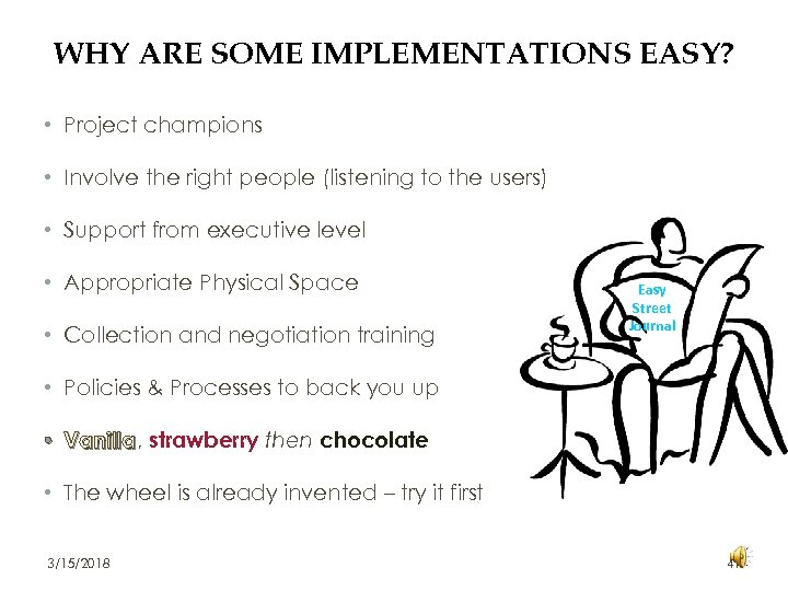 WHY ARE SOME IMPLEMENTATIONS EASY? • Project champions • Involve the right people (listening
