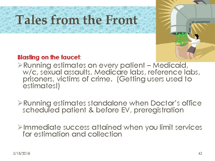 Tales from the Front Blasting on the faucet: ØRunning estimates on every patient –