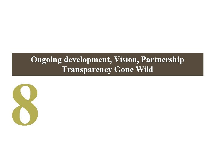 Ongoing development, Vision, Partnership Transparency Gone Wild 8
