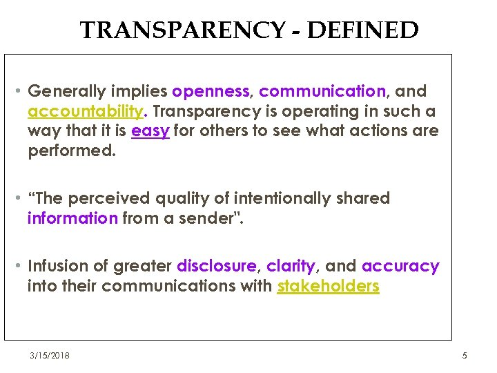 TRANSPARENCY - DEFINED • Generally implies openness, communication, and accountability. Transparency is operating in