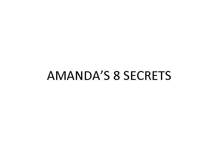 AMANDA'S 8 SECRETS