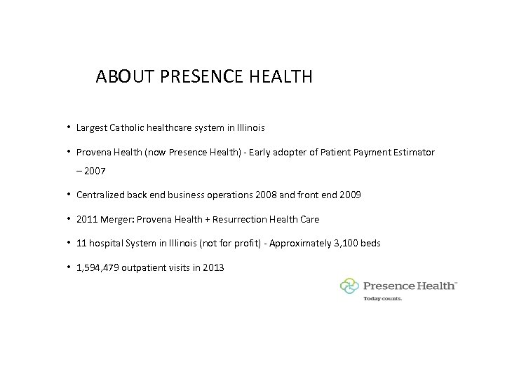 ABOUT PRESENCE HEALTH • Largest Catholic healthcare system in Illinois • Provena Health (now