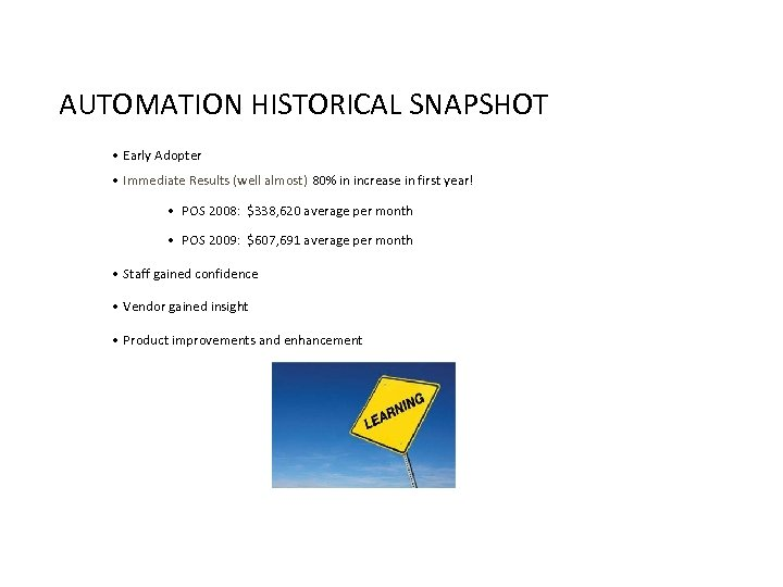 AUTOMATION HISTORICAL SNAPSHOT • Early Adopter • Immediate Results (well almost) 80% in increase