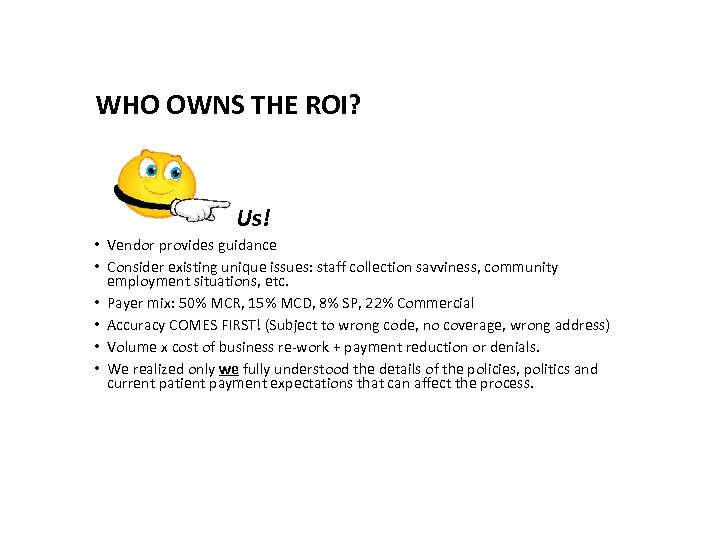 WHO OWNS THE ROI? Us! • Vendor provides guidance • Consider existing unique issues: