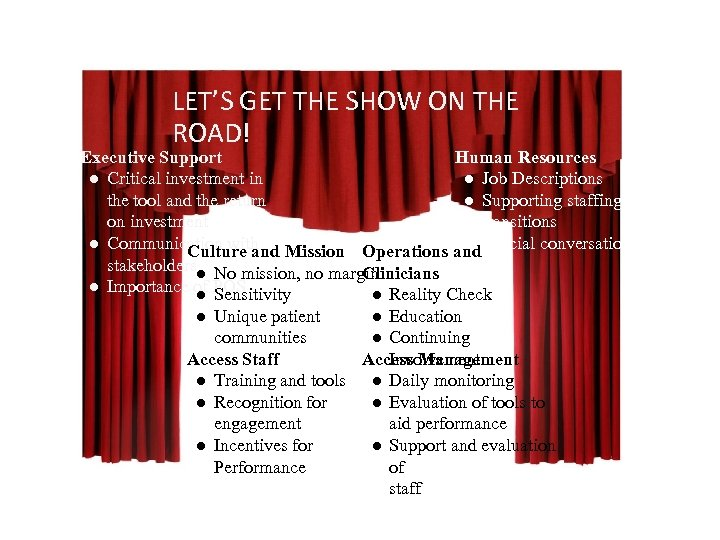LET'S GET THE SHOW ON THE ROAD! Executive Support Human Resources ● Critical investment