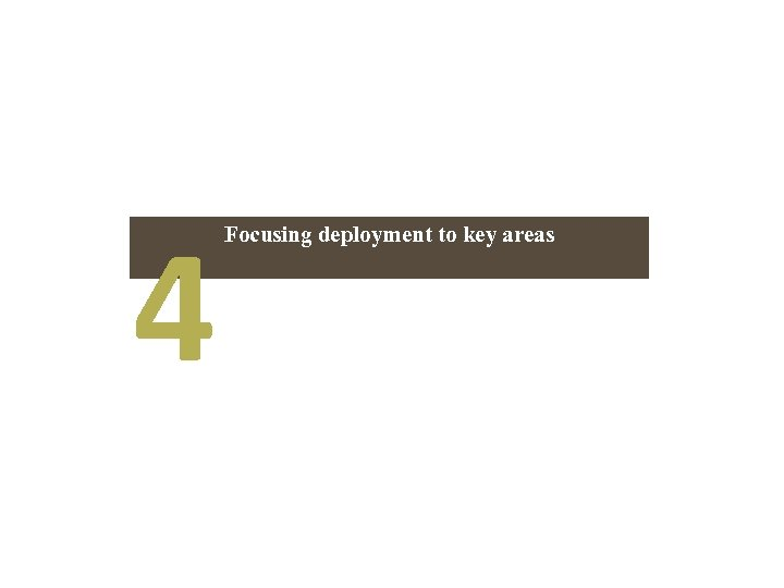 4 Focusing deployment to key areas
