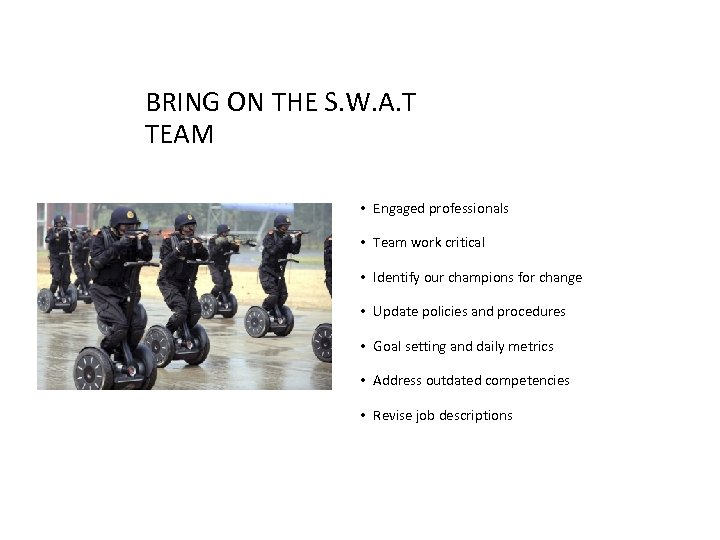BRING ON THE S. W. A. T TEAM • Engaged professionals • Team work