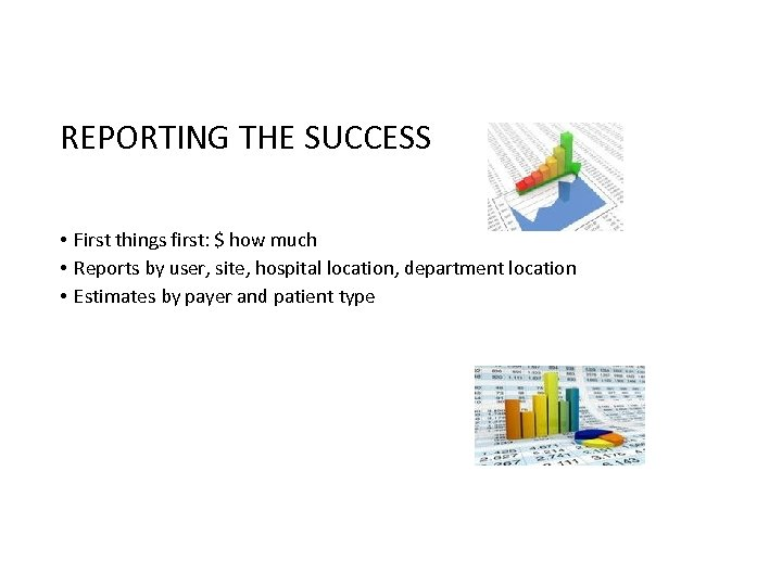 REPORTING THE SUCCESS • First things first: $ how much • Reports by user,