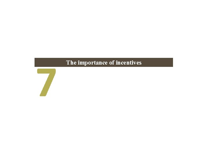 7 The importance of incentives