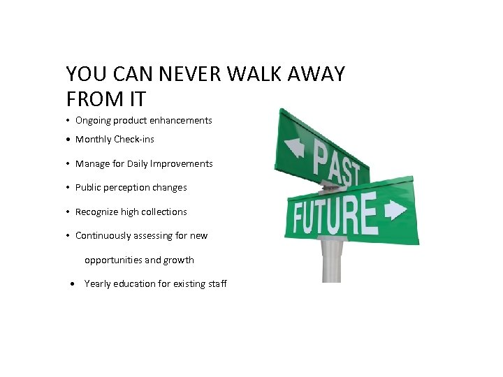YOU CAN NEVER WALK AWAY FROM IT • Ongoing product enhancements • Monthly Check-ins