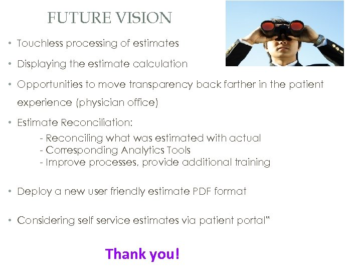 FUTURE VISION • Touchless processing of estimates • Displaying the estimate calculation • Opportunities