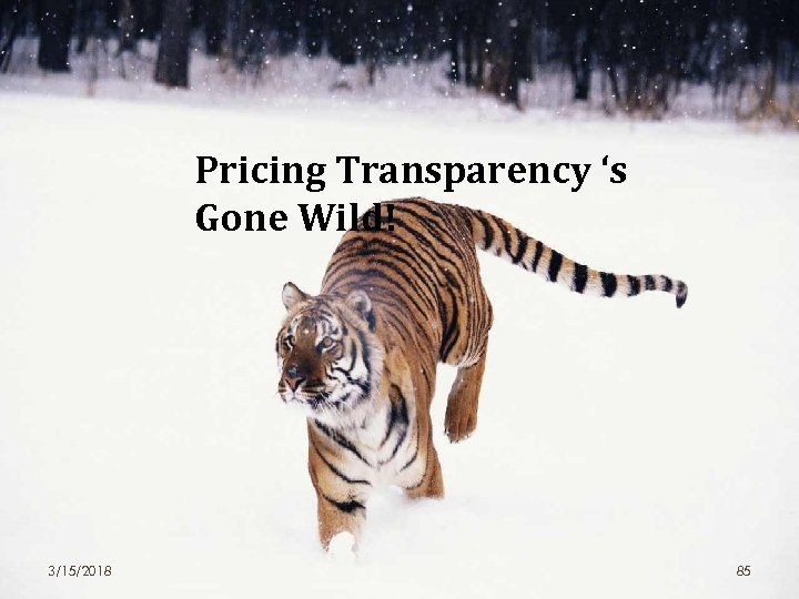 Pricing Transparency 's Gone Wild! 3/15/2018 85