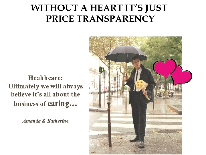 WITHOUT A HEART IT'S JUST PRICE TRANSPARENCY Healthcare: Ultimately we will always believe it's