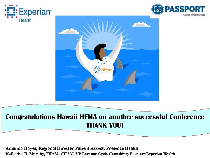 Congratulations Hawaii HFMA on another successful Conference THANK YOU! Amanda Hayes, Regional Director Patient