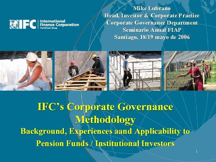 Mike Lubrano Head, Investor & Corporate Practice Corporate Governance Department Seminario Anual FIAP Santiago,