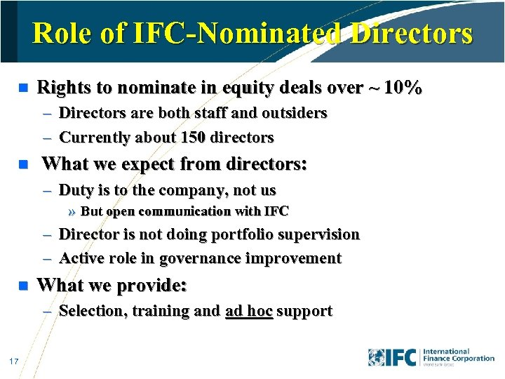 Role of IFC-Nominated Directors n Rights to nominate in equity deals over ~ 10%
