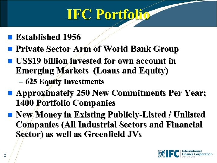 IFC Portfolio Established 1956 n Private Sector Arm of World Bank Group n US$19