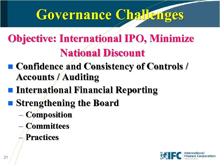 Governance Challenges Objective: International IPO, Minimize National Discount Confidence and Consistency of Controls /