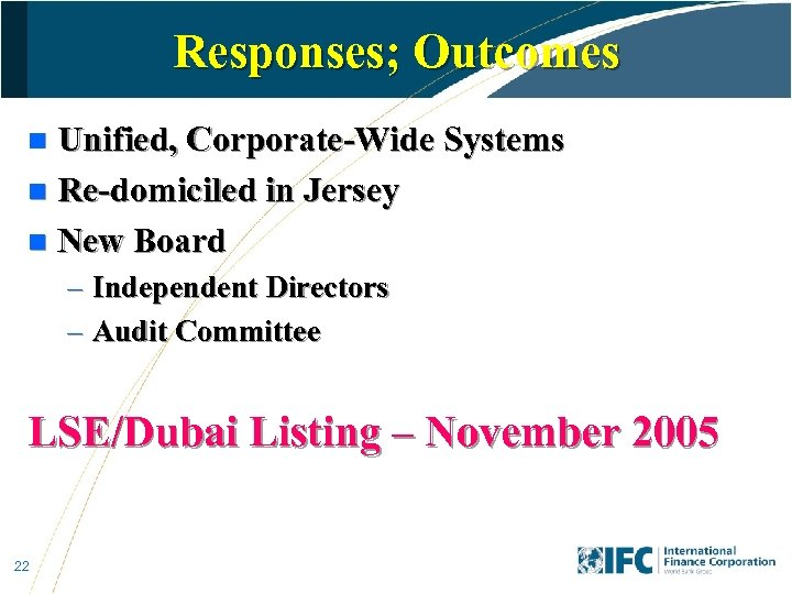 Responses; Outcomes Unified, Corporate-Wide Systems n Re-domiciled in Jersey n New Board n –