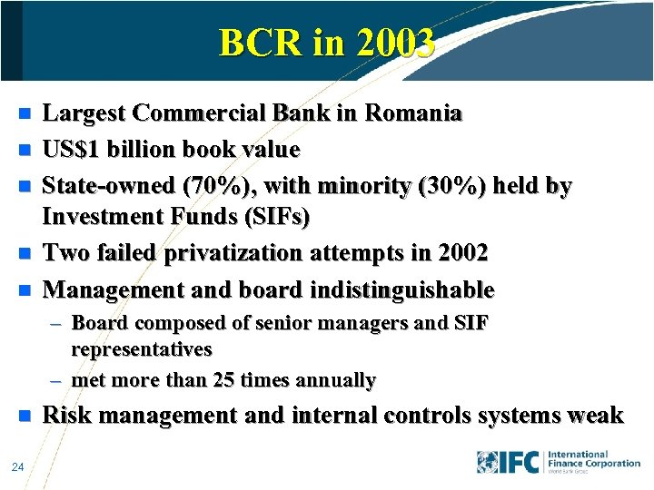 BCR in 2003 n n n Largest Commercial Bank in Romania US$1 billion book