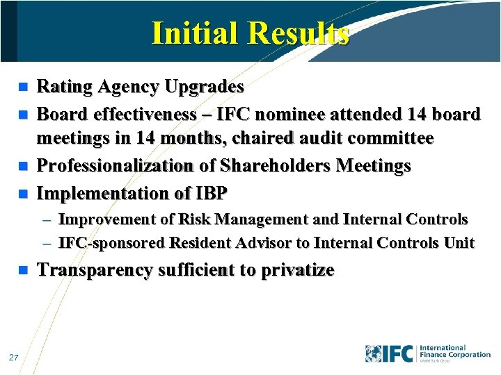 Initial Results n n Rating Agency Upgrades Board effectiveness – IFC nominee attended 14