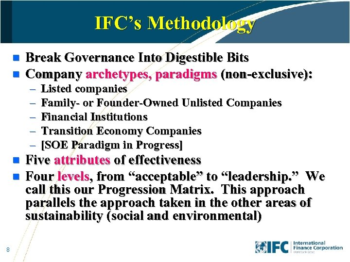IFC's Methodology n n Break Governance Into Digestible Bits Company archetypes, paradigms (non-exclusive): –