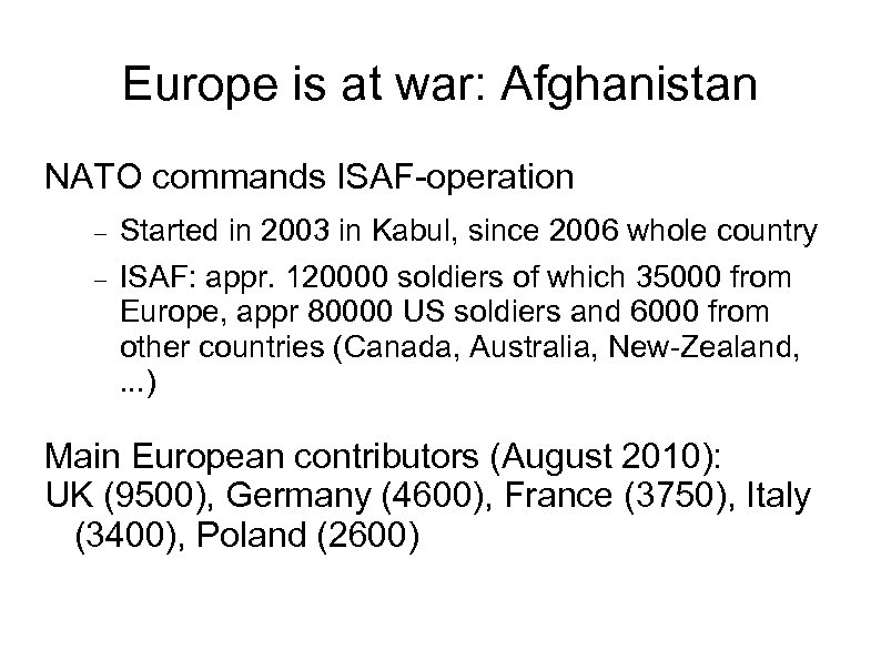Europe is at war: Afghanistan NATO commands ISAF-operation Started in 2003 in Kabul, since